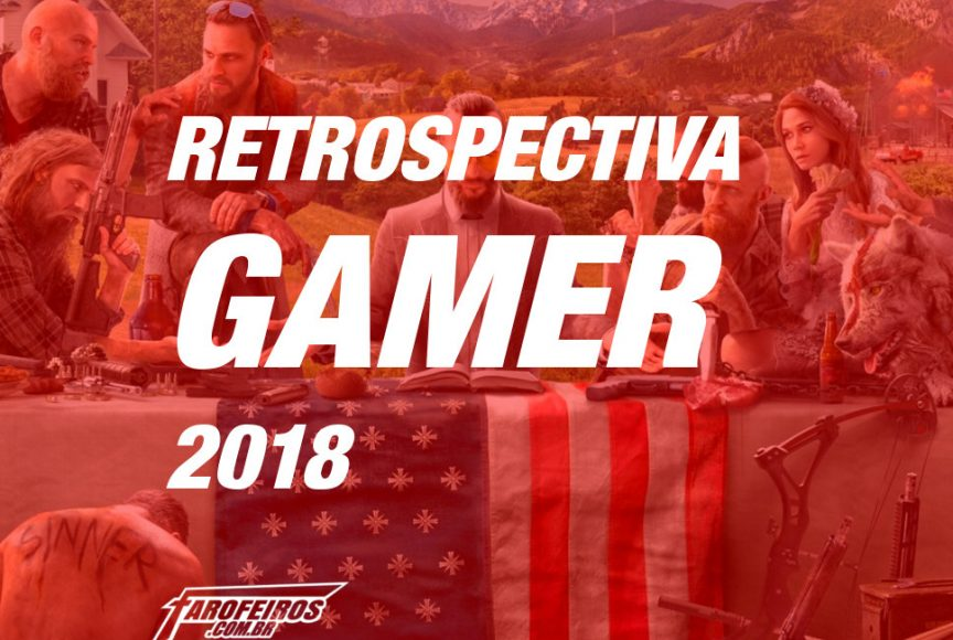 Retrospectiva Gamer 2018 - Blog Farofeiros