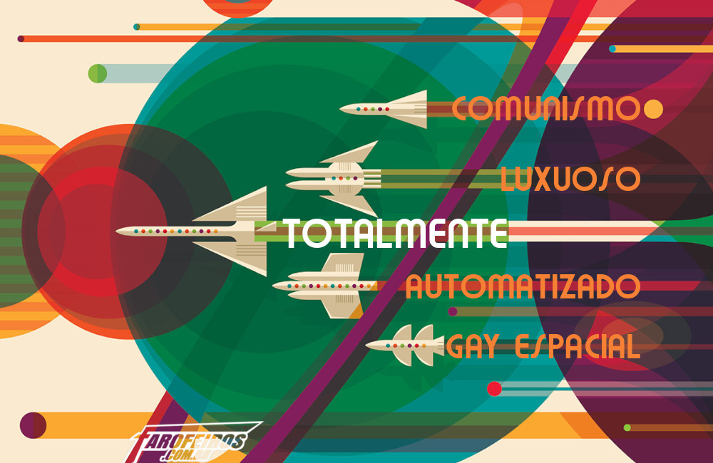 Comunismo luxuoso totalmente automatizado gay espacial - Fully Automated Luxury Gay Space Communism - Poster - Blog Farofeiros