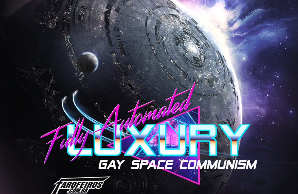 Comunismo luxuoso totalmente automatizado gay espacial - Fully Automated Luxury Gay Space Communism - Poster Futuro - Blog Farofeiros
