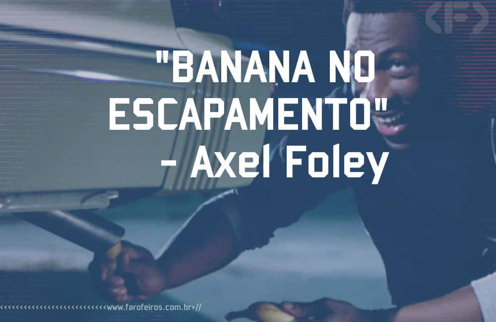 Banana no escapamento - Axel Foley - Blog Farofeiros