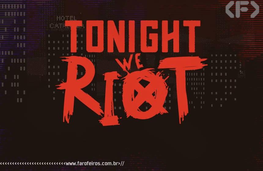 Tonight We Riot - Blog Farofeiros