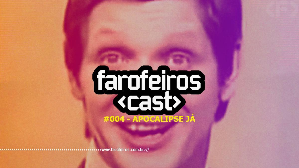Farofeiros Cast #004 - Apocalipse Já - Blog Farofeiros