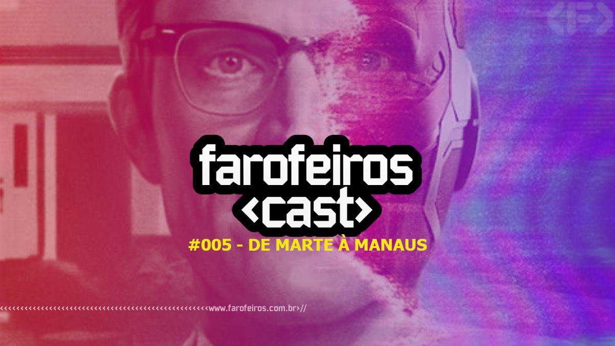 Farofeiros Cast #005 - De Marte à Manaus - Blog Farofeiros