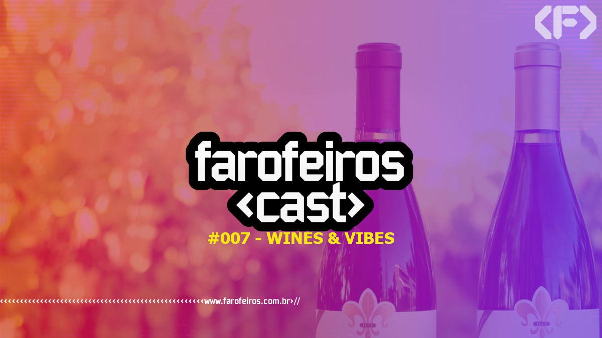 Farofeiros Cast #007 - Wines & Vibes - Blog Farofeiros