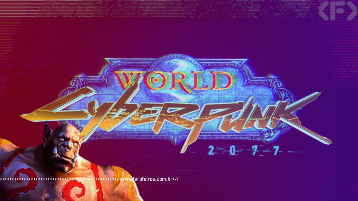 World of Cyberpunk 2077 - World of Warcraft - Blog Farofeiros
