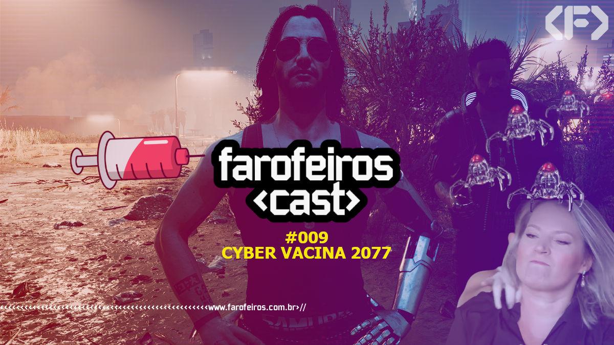 Farofeiros Cast #009 - Cyber Vacina 2077 - Blog Farofeiros
