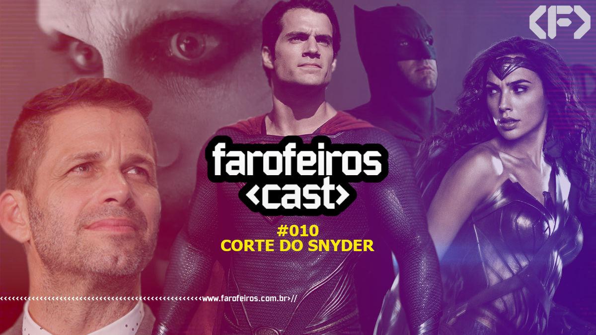 Farofeiros Cast #10 - Corte do Snyder - Blog Farofeiros