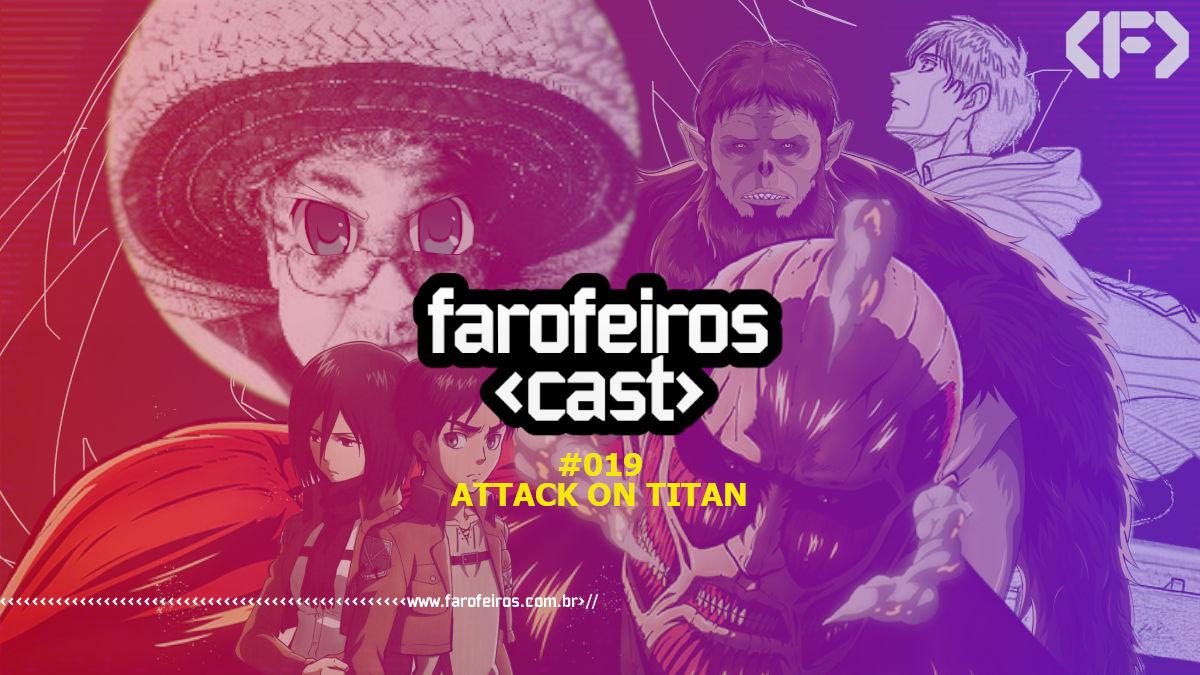 Attack On Titan - Farofeiros Cast #19 - Blog Farofeiros