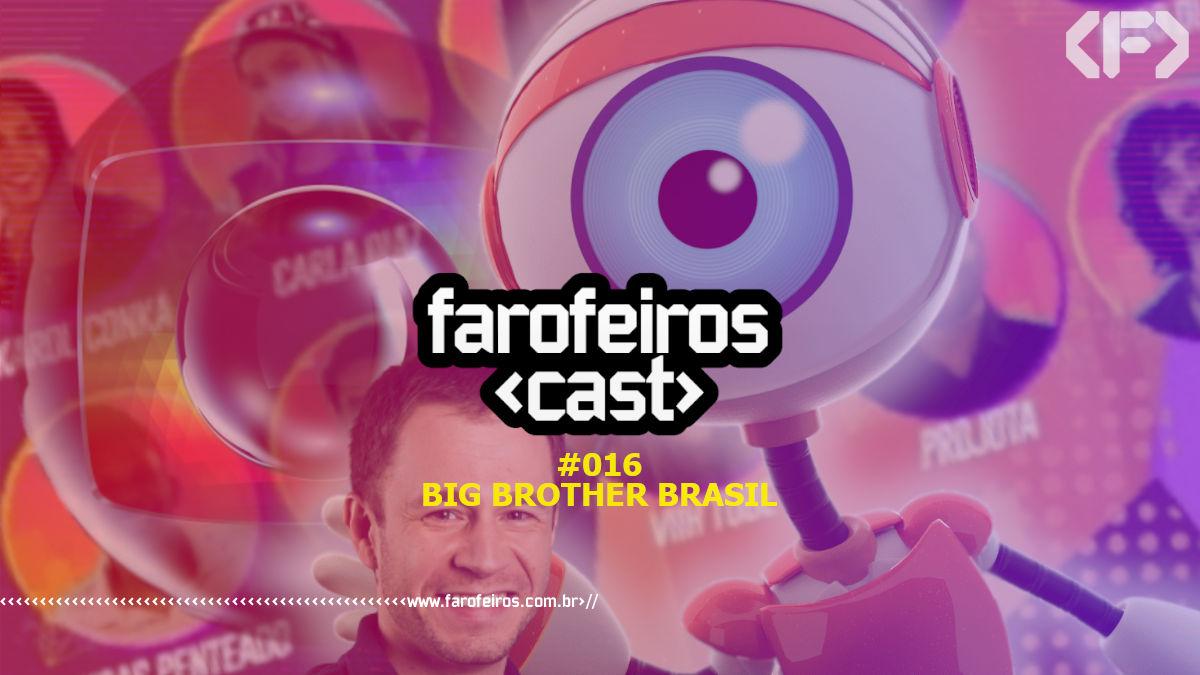 Farofeiros Cast #016 - Big Brother Brasil - Blog Farofeiros