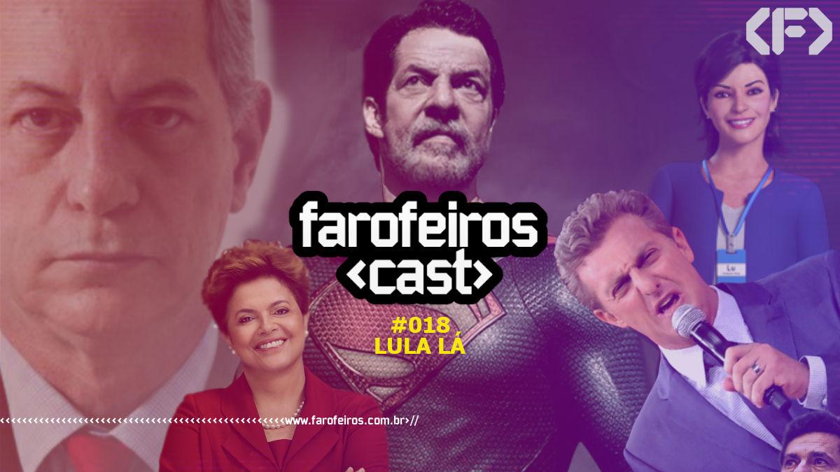 Lula lá - Farofeiros Cast #018 - Blog Farofeiros