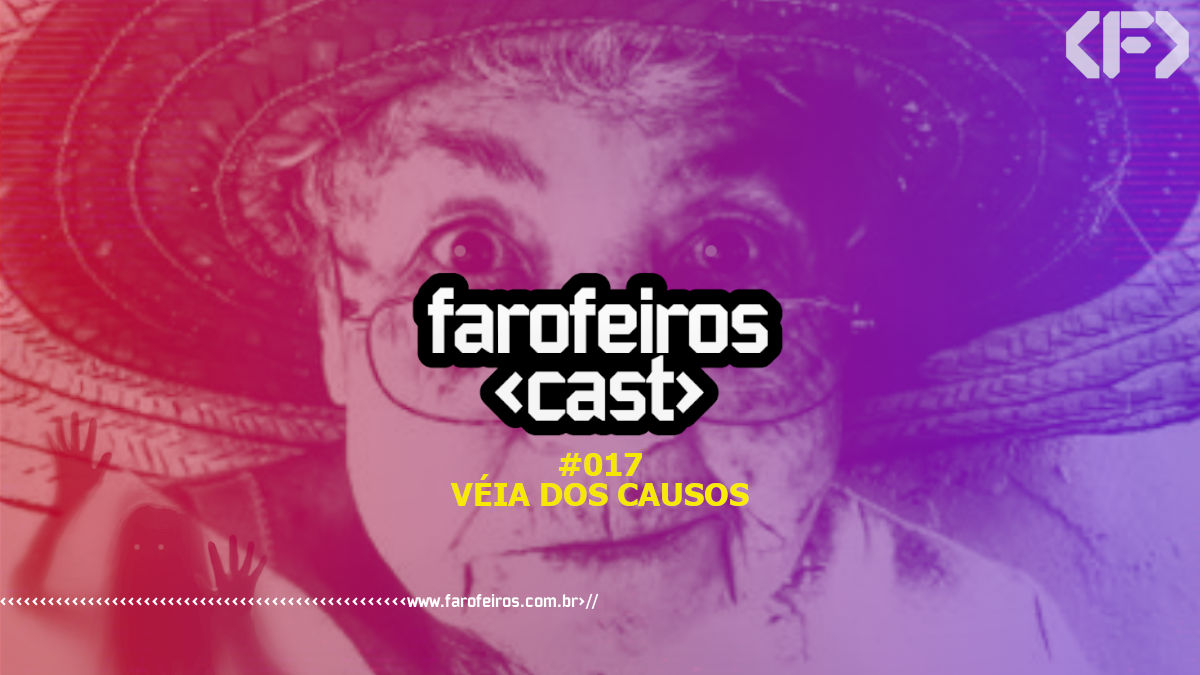 Véia dos Causos - Farofeiros Cast #017 - Blog Farofeiros