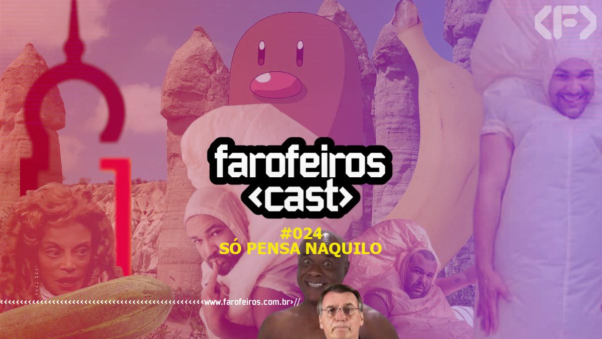 Só pensa naquilo - Farofeiros Cast #024 - Blog Farofeiros