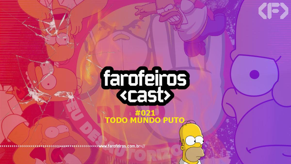 Todo mundo puto - Farofeiros Cast #021 - Blog Farofeiros
