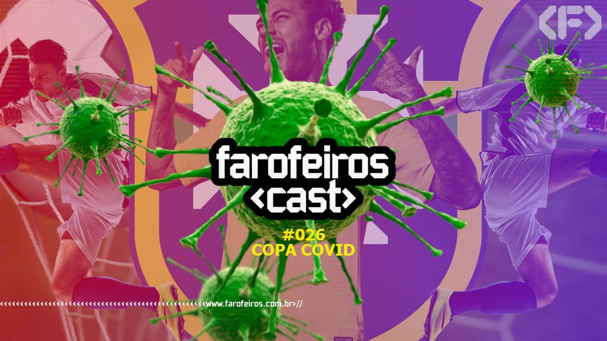 Copa Covid - Farofeiros Cast #026 - Blog Farofeiros
