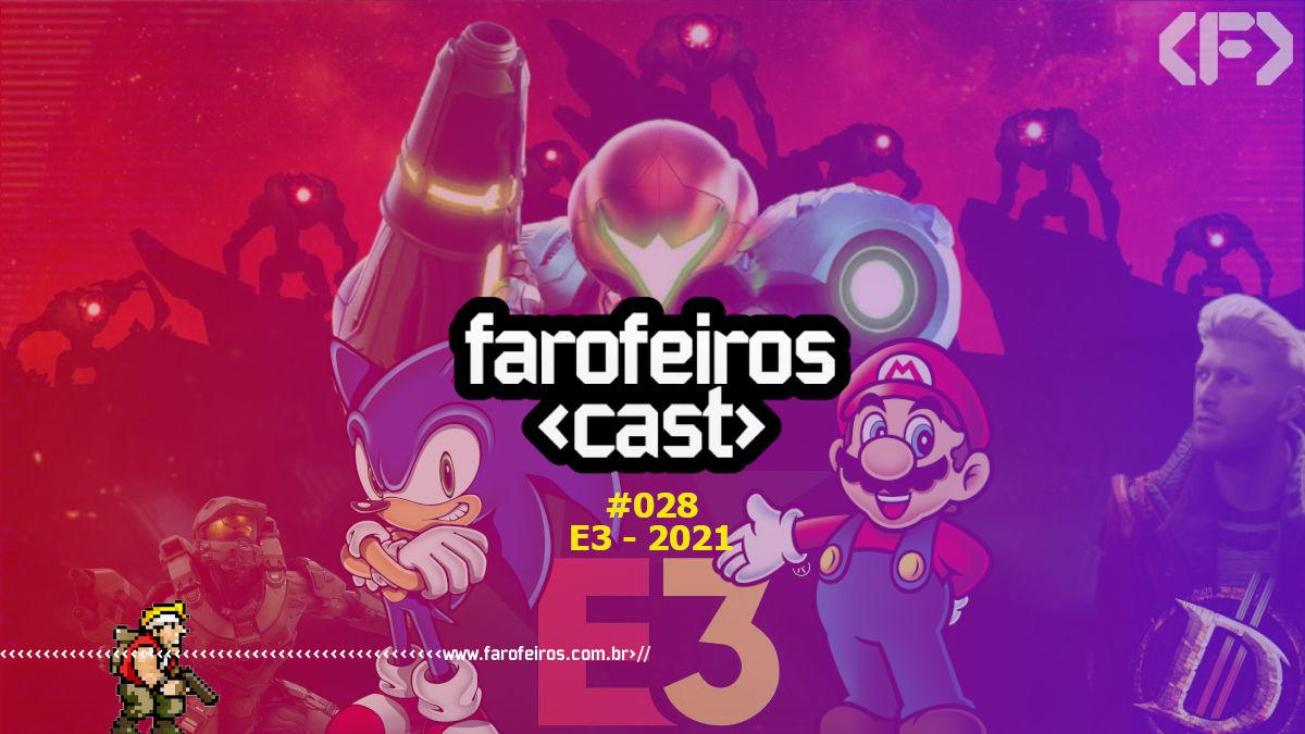 E3 - 2021 - Farofeiros Cast #028 - Blog Farofeiros