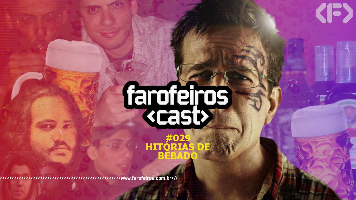 Histórias de Bêbado - Farofeiros Cast #029 - Blog Farofeiros
