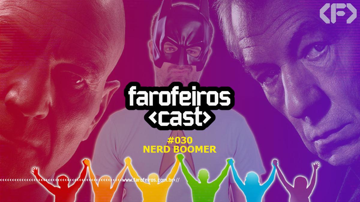 Nerd Boomer - Farofeiros Cast #030 - Blog Farofeiros