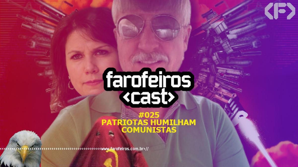 Patriotas humilham comunistas - Farofeiros Cast #025 - Blog Farofeiros