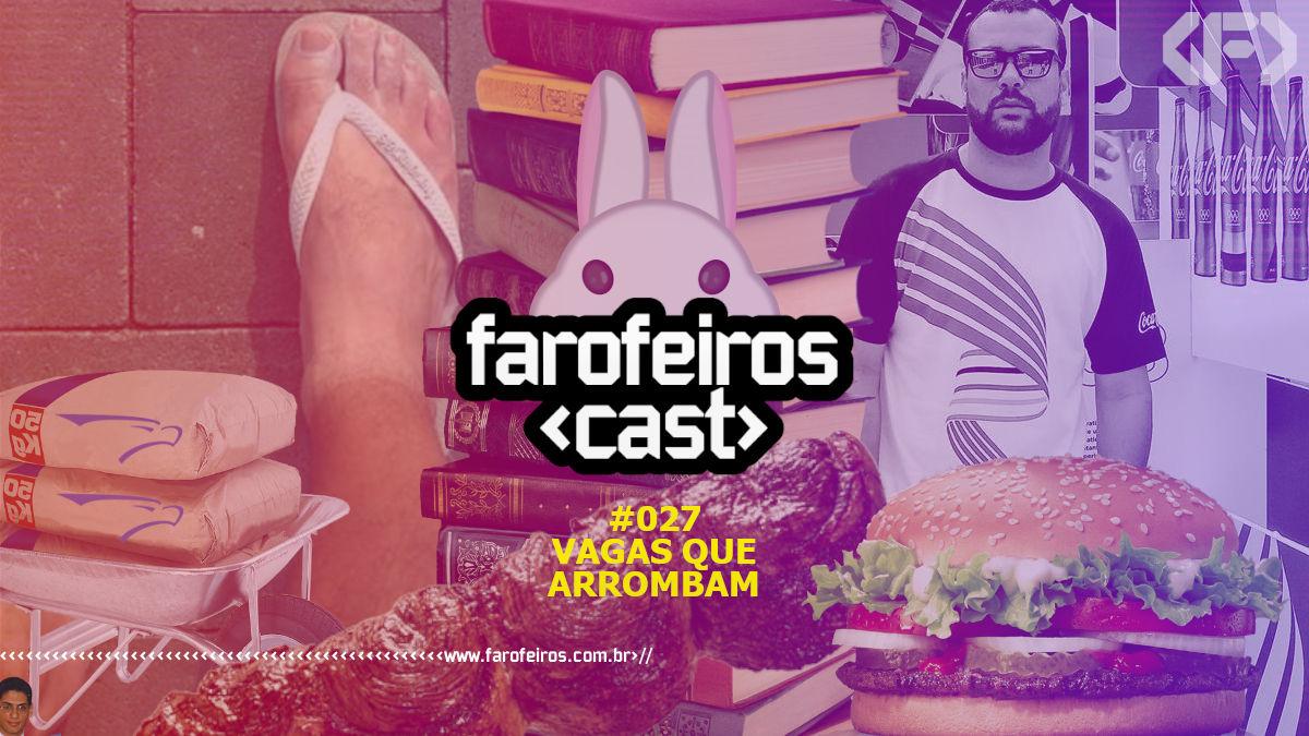 Vagas que Arrombam - Farofeiros Cast #027 - Blog Farofeiros