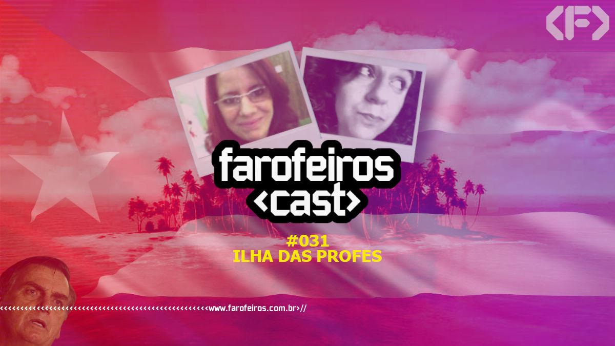 Ilha das Profes - Farofeiros Cast #031 - Blog Farofeiros