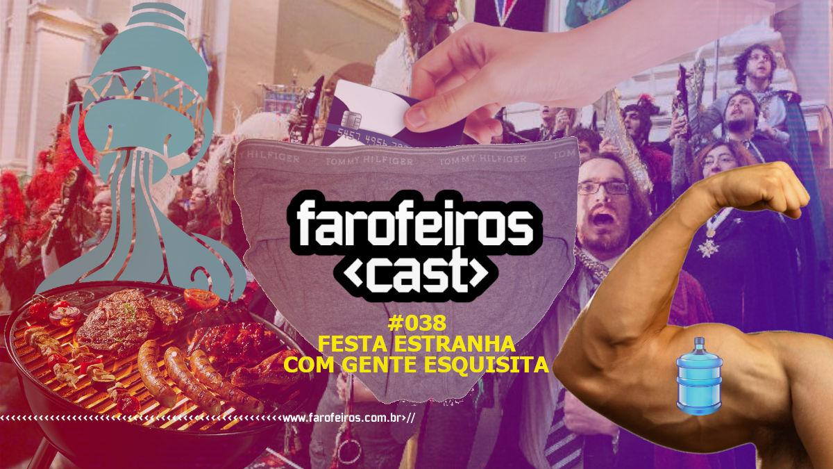 Festa Estranha Com Gente Esquisita - Farofeiros Cast # 038 - Blog Farofeiros