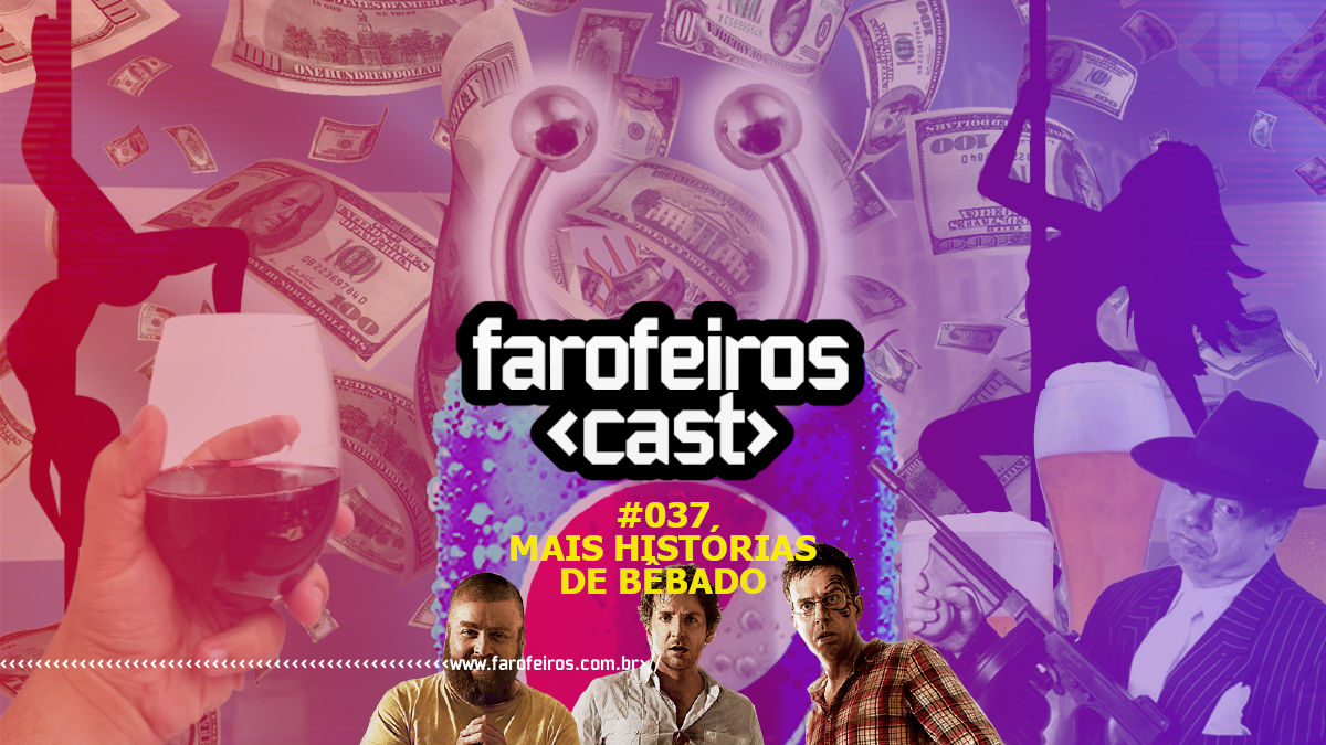 Mais Histórias de Bêbado - Farofeiros Cast #037 - Blog Farofeiros