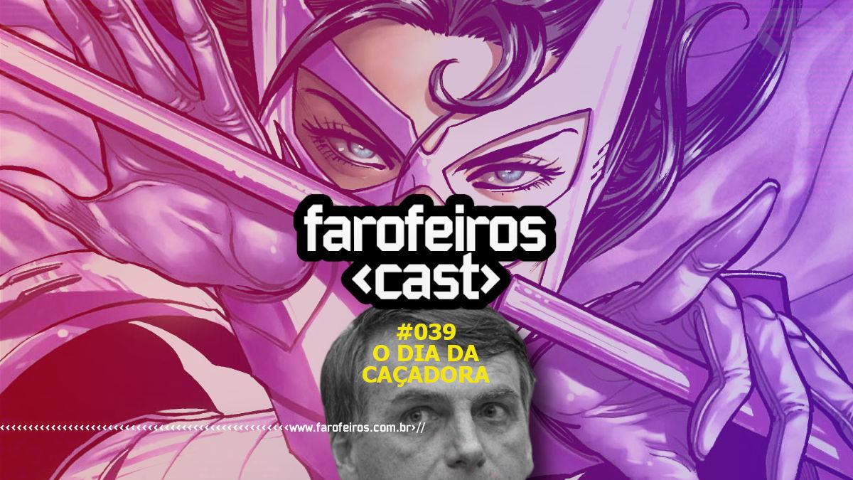O Dia da Caçadora - Farofeiros Cast #039 - Blog Farofeiros