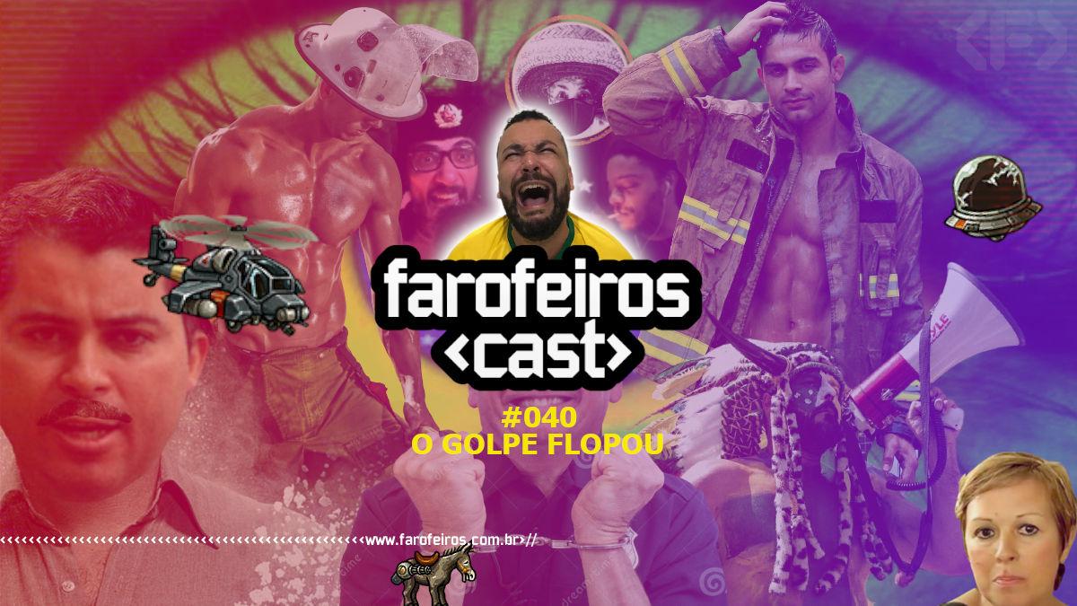 O Golpe Flopou - Farofeiros Cast #040 - Blog Farofeiros