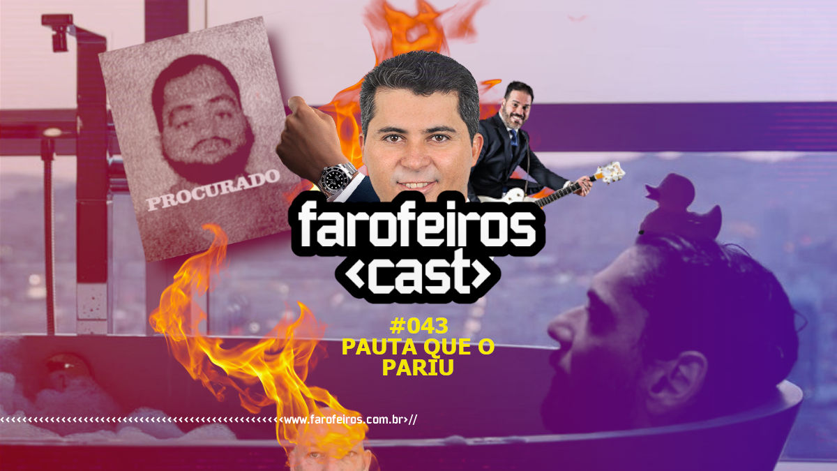 Pauta que o pariu - Farofeiros Cast #043 - Blog Farofeiros