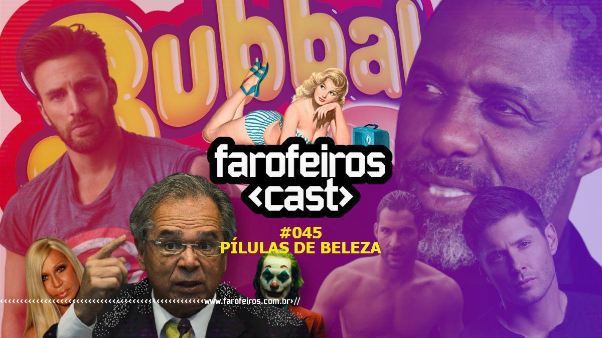 Pílulas de Beleza - Farofeiros Cast #045 - Blog Farofeiros