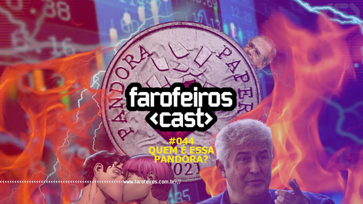 Quem é essa Pandora - Farofeiros Cast #044 - Blog Farofeiros